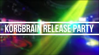 KORGBRAIN RELEASE PARTY : STWO, KARTELL, KORGBRAIN, CARAMEL & VANILLA / OFFICIAL AFTER MOVIE