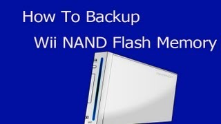 [How To] Backup The Wii NAND Flash Memory Tutorial