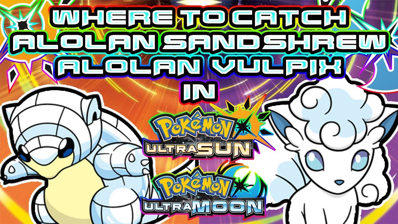 Where to Catch Alolan Vulpix and Alolan Sandshrew in Pokemon Ultra Sun and  Moon