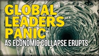 GLOBAL LEADERS PANIC AS ECONOMIC COLLAPSE ERUPTS ON PLANETARY SCALE