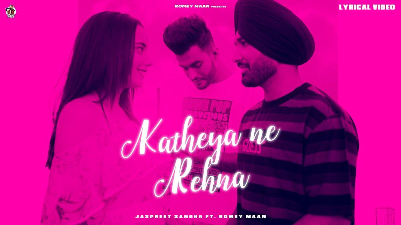 Katheya Ne Rehna ( lyricial Video ) Jaspreet Sangha ft. Romey Maan | Sulfa | Ikjot | Romantic songs