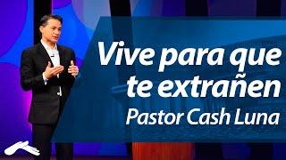 Vive Para que te Extrañen - Pastor Cash Luna