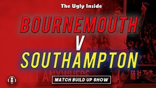 MATCH BUILD UP SHOW: Bournemouth vs Southampton | The Ugly Inside