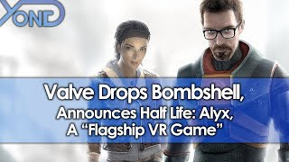 "Valve Drops Bombshell, Announces Half Life: Alyx, A ""Flagship VR Game"""