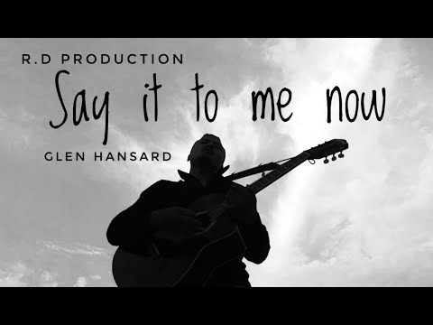 Say it to me now | Glen Hansard | Once...