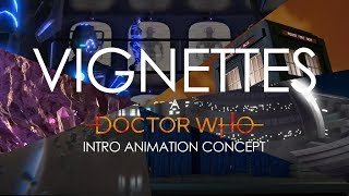 Vignettes | A Doctor Who Intro Sequence Concept