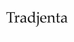 How to Pronounce Tradjenta