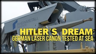 HITLER'S DREAM: GERMAN LASER CANON TESTED AT SEA