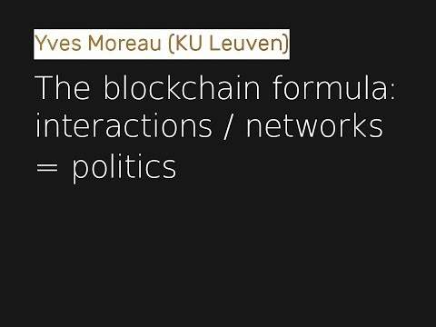 Yves Moreau - The blockchain formula: interactions / networks = politics