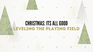Christmas: Its All Good - Leveling The Playing Field