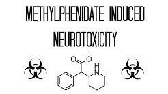 Methylphenidate (Concerta/Ritalin) Induced Neurotoxicity