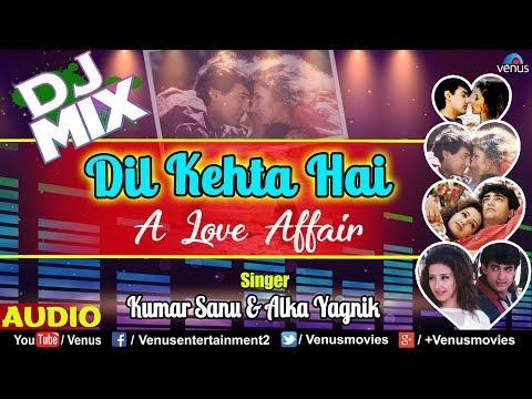 DJ MIX - Dil Kehta Hai | Kumar Sanu & Alka Yagnik | Aamir Khan & Manisha Koirala | 90s Romantic Song