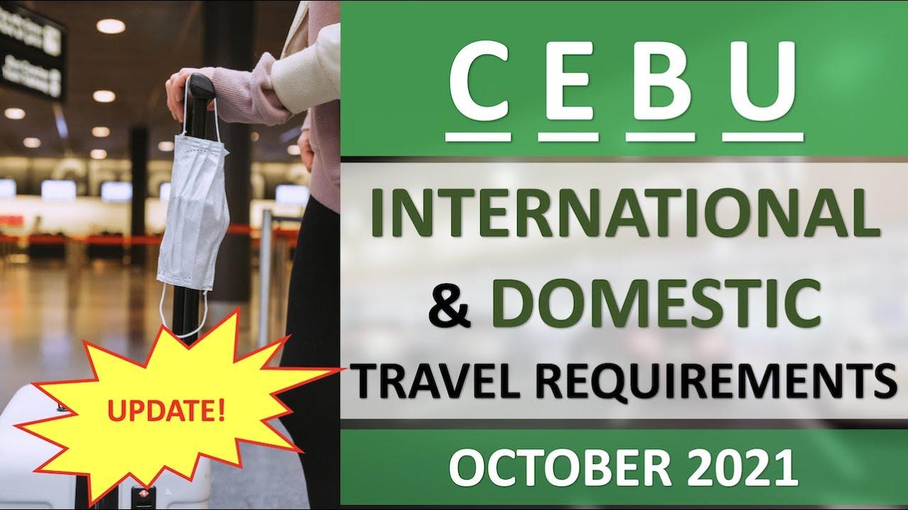 Download CEBU TRAVEL REQUIREMENTS as of OCTOBER 8, 2021   CEBU CITY, CEBU PROVINCE   DOMESTIC, INTERNATIONAL