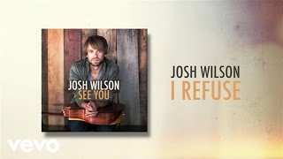 Josh Wilson - I Refuse (Lyric Video)