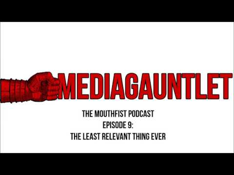 The MouthFist Podcast - Episode 9: The Least Relevant Thing Ever