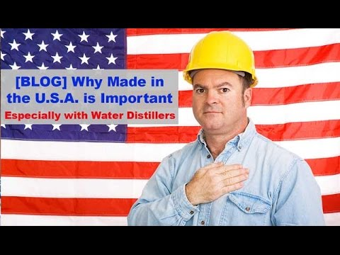ALERT- Why Made in the U.S.A. is Important - Counter Top Water Distiller Reviews