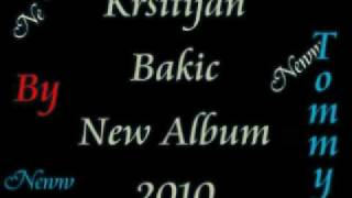 Kristijan Bakic New Album 2010 ( Avere Cumineja )