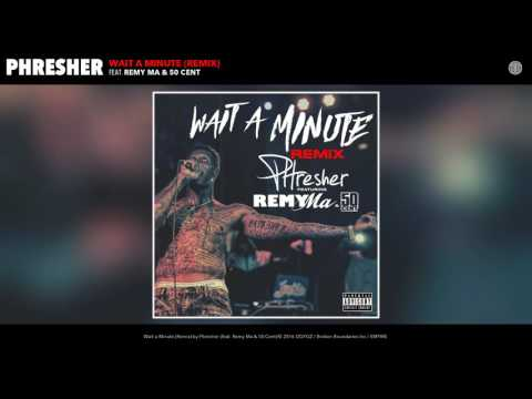 Phresher feat. Remy Ma & 50 Cent - Wait a Minute (Remix)
