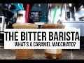 BITTER BARISTA // What's A Caramel Macchiato Anyway?