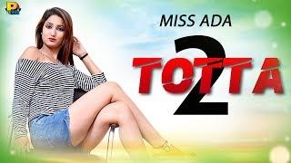 Totta 2  | T.R. & A.K. Jatti | MISS ADA मिस अदा  | New Haryanvi Song 2017 | हरयाणवी गाणे