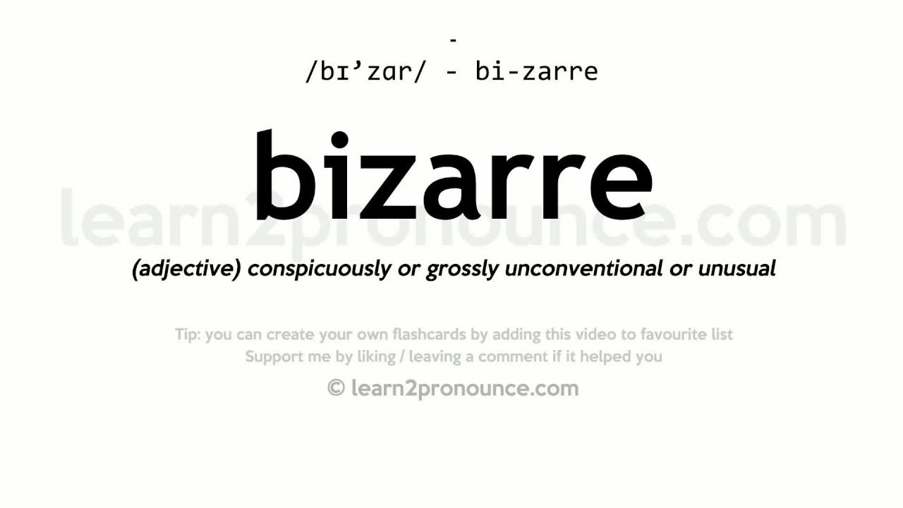 Pronunciation of Bizarre  Definition of Bizarre
