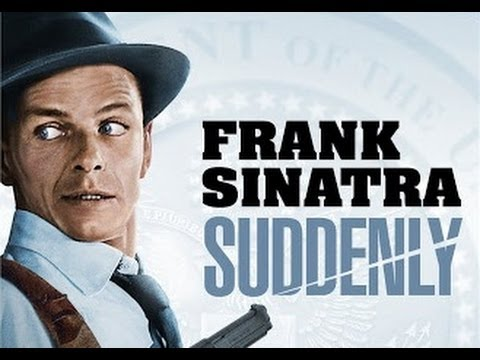 Suddenly 1954 - Frank Sinatra/Sterling Hayden/James Gleason/Nancy Gates
