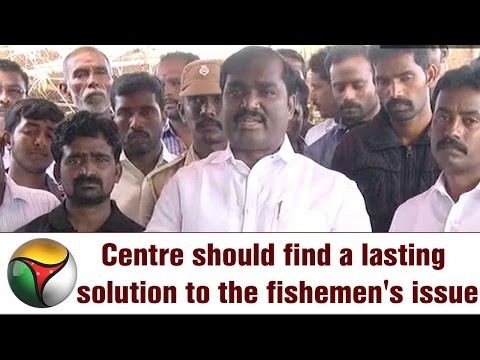 Centre should find a lasting solution to the fishemen's issue says Velmurugan