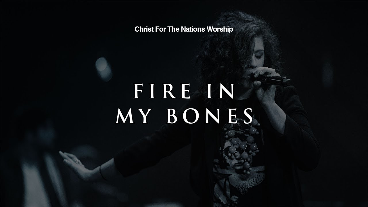 Fire in My Bones - Christ For The Nations Worship