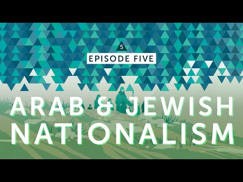 IsraelPalestine For Critical Thinkers: #5 The Rise of Arab & Jewish Nationalism
