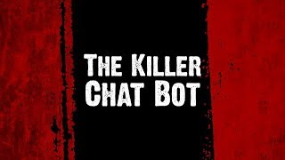 Smaller and Smaller Circles: The Killer Chatbot