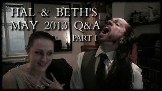 hal & beth's may 2013 Q&A pt. I Thumbnail