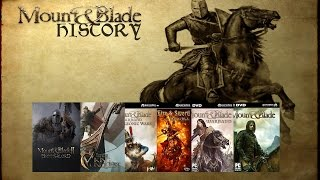 Mount & Blade History (2008-2016)