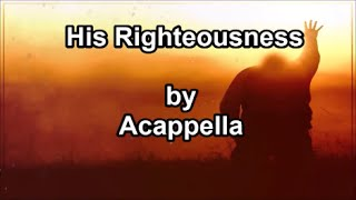 His Righteousness - Acappella  (Lyrics)