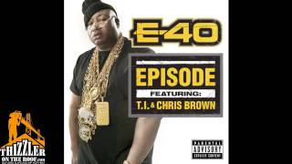 E-40 ft. Chris Brown x T.I. - Episodes [CDQ/DIRTY] [THIZZLER.com]