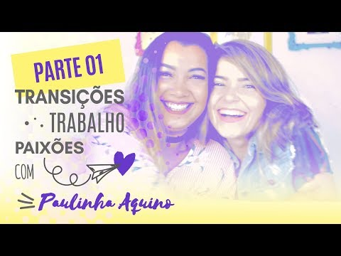 TRANSIÇÕES, TRABALHO E PAIXÕES | ANNA PAULA AQUINO | Parte 01.