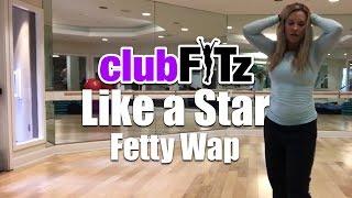 LIKE A STAR by Fetty Wap | Club FITz Fitness Choreo by Lauren Fitz