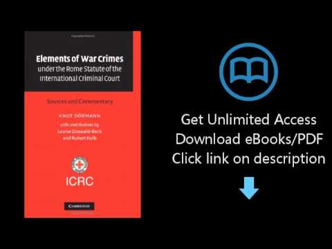 Elements of War Crimes under the Rome Statute of the International Criminal Court: Sources and Comme