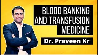 Blood Banking And Transfusion Medicine | Dr Praveen Kr Gupta|
