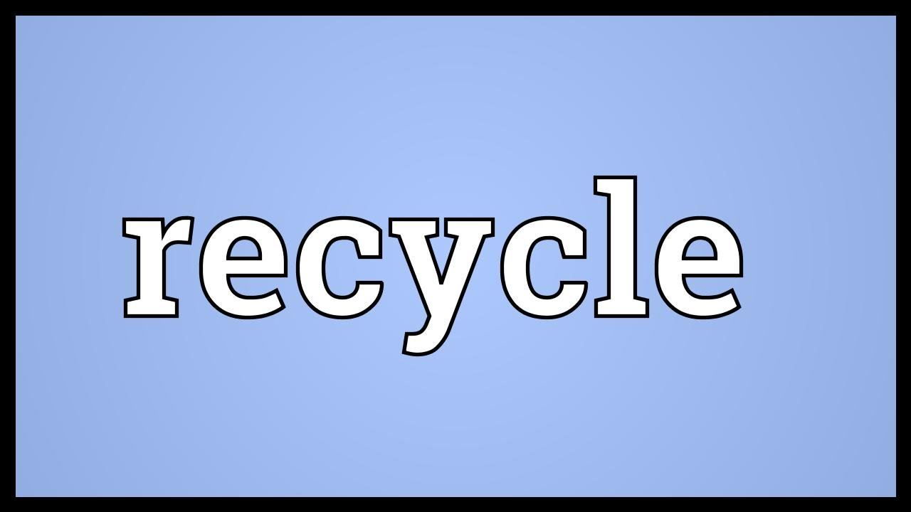 Recycle Meaning