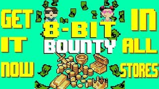 8 Bit Bounty! NOW AVAILABLE IN ALL STORES!!!