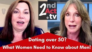 Dating Over 50? What Every Woman Needs to Know about How Men Over 50 Think and Feel!