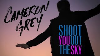 Cameron Grey Shoot You out the Sky.mp3