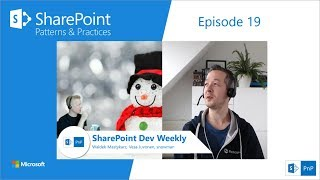 SharePoint Dev Weekly - Episode 19 - 27th of December 2018