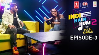 Indie Hain Hum Season 2 with Tulsi Kumar | Watch Ep3- Millind Gaba | T-Series | Red FM
