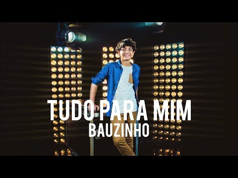 BAUZINHO - TUDO PARA MIM