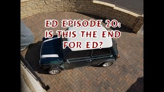 Classic Mini Restoration: Ed Episode 20, Is This The End For Ed?