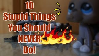 LPS: 10 Stupid Things You Should NEVER Do!