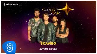 Scambo - Depois de Ver (SuperStar 2015) [Áudio Oficial]