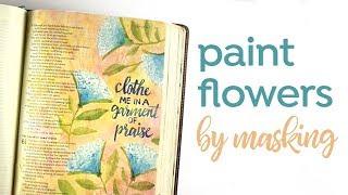 Bible Journaling: Isaiah 61, Garment of Praise (Paint flowers by masking)