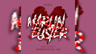 Adam & Steve - Wherever you are ft.(Maty Noyes) [MarlinEuster Remix]